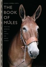 Book of Mules : Selecting, Breeding, and Caring for Equine Hybrids - Donna Campbell Smith