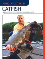 Pro Tactics : Catfish: Use the Secrets of the Pros to Catch More and Bigger Catfish - Keith Sutton