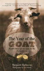 The Year of the Goat : 40,000 Miles and the Quest for the Perfect Cheese - Margaret Hathaway