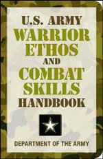 U.S. Army Warrior Ethos and Combat Skills Handbook : U.S. Army - Department of the U.S. Army