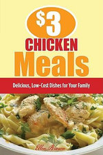 $3 Chicken Meals : Delicious, Low-Cost Dishes for Your Family - Ellen Brown