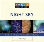 Knack Night Sky : Decoding the Solar System, from Constellations to Black Holes - Nicholas Nigro