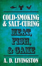 Cold-Smoking & Salt-Curing Meat, Fish, & Game : LYONS PRESS - A D Livingston