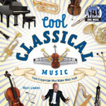 Cool Classical Music : Create & Appreciate What Makes Music Great! - Mary Lindeen