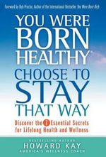 You Were Born Healthy : Choose to Stay That Way - Howard Kay