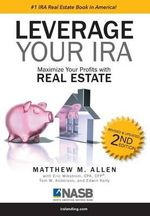 Leverage Your IRA : Maximize your Profits with Real Estate - Matthew M. Allen