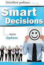 Smart Decisions : Goodbye Problems Hello Options - Peter A Arthur-Smith