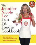 The Jennifer Nicole Lee Fun Fit Foodie Cookbook : Jnl's Secret Super Fitness Model Fat Blasting & Muscle Fueling Recipes - Jennifer Nicole Lee