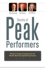 Secrets of Peak Performers II : Wealth Creating Strategies from the World's Most Successful Entrepreneurs - Dan Kennedy