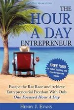 The Hour a Day Entrepreneur : Escape the Rat Race and Achieve Entrepreneurial Freedom with Only One Focused Hour a Day - Henry J Evans