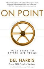 On Point : Four Steps to Better Life Teams - Del Harris