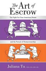 The Art of Escrow : The Fight for Your American Dream and the Pursuit of Homeownership - Juliana Tu