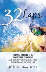 32 Laps : Tipping Points That Motivate Change and Identify Meaning in Your Business and in Your Life - Michael Fling