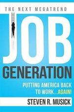 Job Generation : Putting America Back to Working...Again! - Steven R Musick
