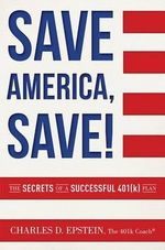 Save America, Save! : The Secrets of a Successful 401(k) Plan