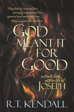 God Meant It for Good : A Fresh Look at the Life of Joseph - R. T. Kendall
