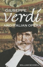 Giuseppe Verdi and Italian Opera : Classical Composers - William Schoell