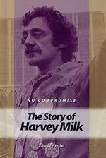 No Compromise : The Story of Harvey Milk - David Aretha