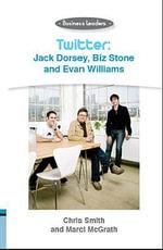 Twitter: Jack Dorsey, Biz Stone and Evan Williams : Business Leaders - Chris Smith