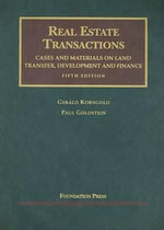 Real Estate Transactions : Cases and Materials on Land Transfer, Development and Finance - Gerald Korngold