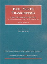 Real Estate Transactions : Statute, Form and Problem Supplement: Cases and Materials on Land Transfer, Development and Finance - Gerald Korngold