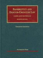 Bankruptcy and Debtor-Creditor Law : Cases and Materials - Theodore Eisenberg