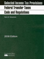 Federal Transfer Taxes Code and Regulations : (With Selected Income Tax Provisions) - Kevin M Yamamoto