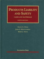 Products Liability and Safety : Cases and Materials - Byrnes Scholar and Professor of Tort Law David G Owen