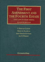 Carter, Franklin, Sanders, and Wright's the First Amendment and the Fourth Estate : The Law of Mass Media, 11th - T Barton Carter