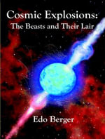 Cosmic Explosions : The Beasts and Their Lair - EDO Berger