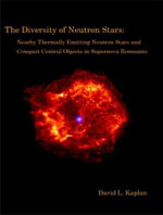 The Diversity of Neutron Stars : Nearby Thermally Emitting Neutron Stars and the Compact Central Objects in Supernova Remnants - David L. Kaplan