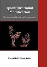 Quantificational Modification : The Semantics of Totality and Proportionality - Zaina Hafiz Tsouhlaris