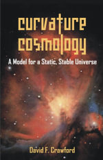 Curvature Cosmology : A Model for a Static, Stable Universe - David F. Crawford