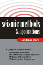 Seismic Methods and Applications : A Guide for the Detection of Geologic Structures, Earthquake Zones and Hazards, Resource Exploration, and Geotechnic - Andreas Stark