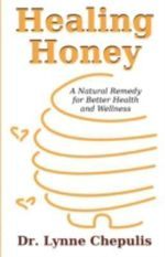Healing Honey : A Natural Remedy for Better Health and Wellness - Lynne Chepulis