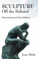 Sculpture Off the Pedestal : Monuments and Their Makers - Joan B. Altabe