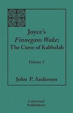 Joyce's Finnegans Wake : The Curse of Kabbalah, Volume 3 - John P. Anderson