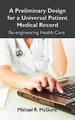 A Preliminary Design for a Universal Patient Medical Record : Re-engineering Health Care - Michael R. McGuire