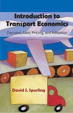 Introduction to Transport Economics : Demand, Cost, Pricing, and Adoption - David J. Spurling
