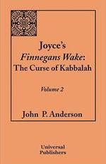 Joyce's Finnegans Wake : The Curse of Kabbalah: Volume 2 - John P. Anderson