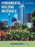Fundamental Building Materials : Fourth Edition - K. Ward-Harvey