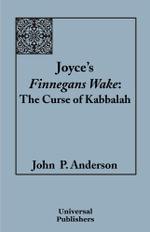 Joyce's Finnegans Wake : The Curse of Kabbalah - John P. Anderson