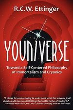 Youniverse : Toward a Self-Centered Philosophy of Immortalism and Cryonics - Robert C.W. Ettinger