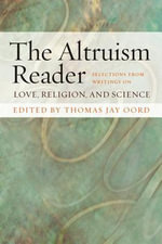 The Altruism Reader : Selections from Writings on Love, Religion, and Science