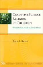 Cognitive Science, Religion, and Theology : From Human Minds to Divine Minds - Justin L. Barrett