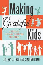 Making Grateful Kids : The Science of Building Character - Jeffrey J Froh