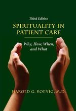 Spirituality in Patient Care : Why, How, When, and What - Harold G Koenig