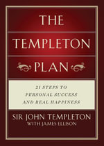 Templeton Plan : 21 Steps to Personal Success and Real Happiness - John Templeton