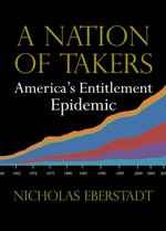 A Nation of Takers : America's Entitlement Epidemic - Nicholas Eberstadt