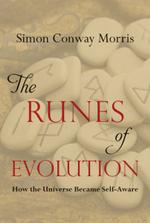 The Runes of Evolution : How the Universe Became Self-Aware - Professor of Evolutionary Palaeobiology Simon Conway Morris